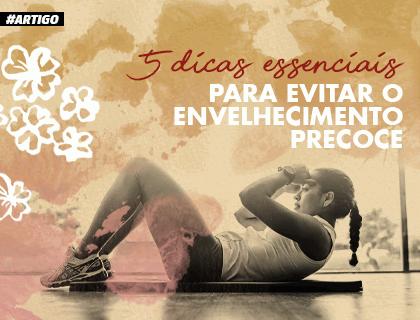 5 dicas essenciais para evitar o envelhecimento precoce