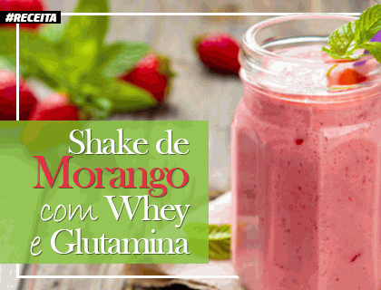 RECEITA DE SHAKE DE MORANGO COM WHEY E GLUTAMINA